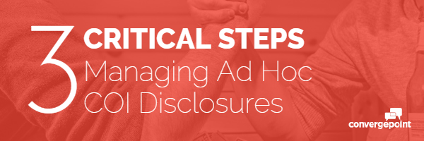 Conflict of Interest 3 Critical Steps in Managing Ad Hoc COI Disclosures