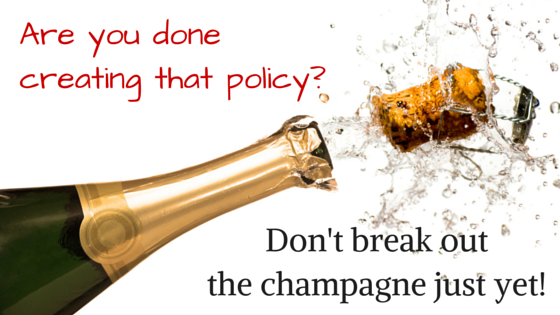 Creating A Policy or Procedure Is Just The First Step