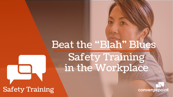 Safety Training in the Workplace Beat the Blah Blues