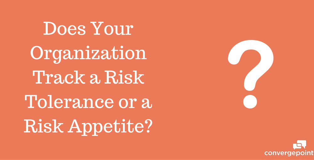 Does Your Organization Track a Risk Tolerance or a Risk Appetite