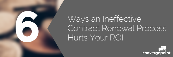 6 Ways An Ineffective Contract Renewal Process Hurts Your ROI