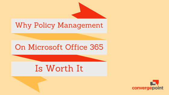 why policy management on microsoft office 365 is worth it