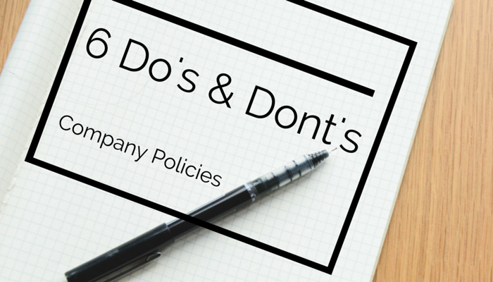 Six Dos and Donts When Creating Company Policies – Company Policy