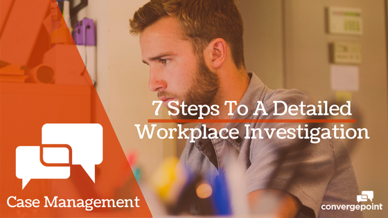 7 Steps Detailed Workplace Investigation Case Management