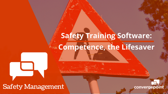Safety Training Software: Competence, the Lifesaver